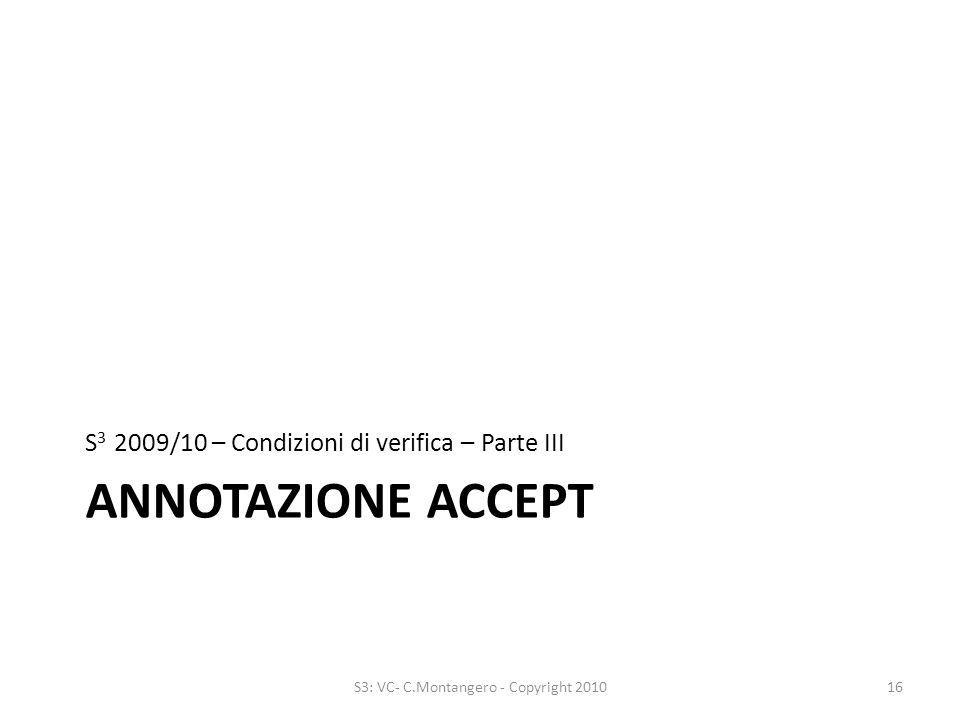 ANNOTAZIONE ACCEPT S 3 2009/10 – Condizioni di verifica – Parte III 16S3: VC- C.Montangero - Copyright 2010