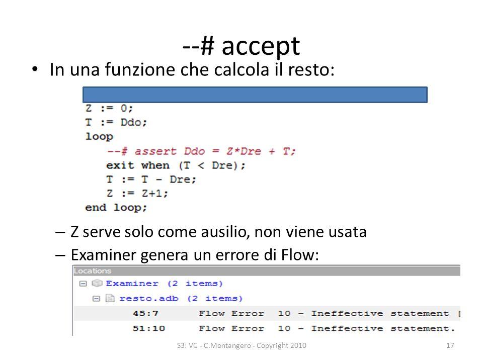 --# accept In una funzione che calcola il resto: – Z serve solo come ausilio, non viene usata – Examiner genera un errore di Flow: S3: VC - C.Montangero - Copyright 201017