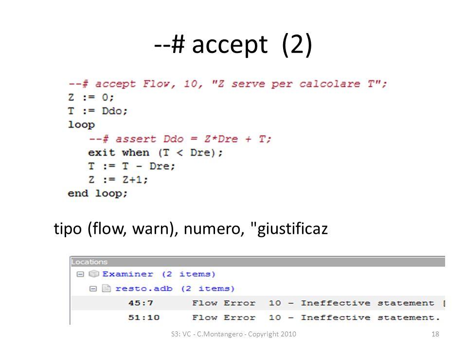 --# accept (2) tipo (flow, warn), numero, giustificaz S3: VC - C.Montangero - Copyright 201018