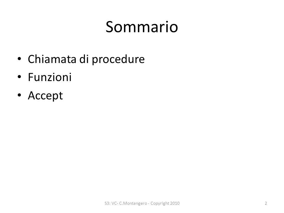 Sommario Chiamata di procedure Funzioni Accept S3: VC- C.Montangero - Copyright 20102
