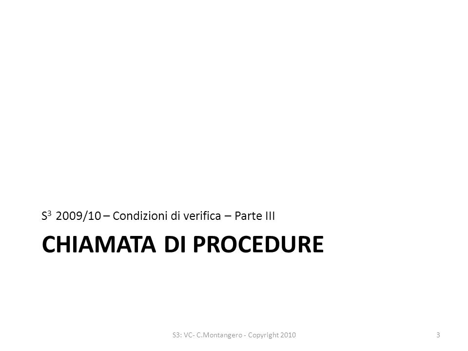 CHIAMATA DI PROCEDURE S 3 2009/10 – Condizioni di verifica – Parte III 3S3: VC- C.Montangero - Copyright 2010