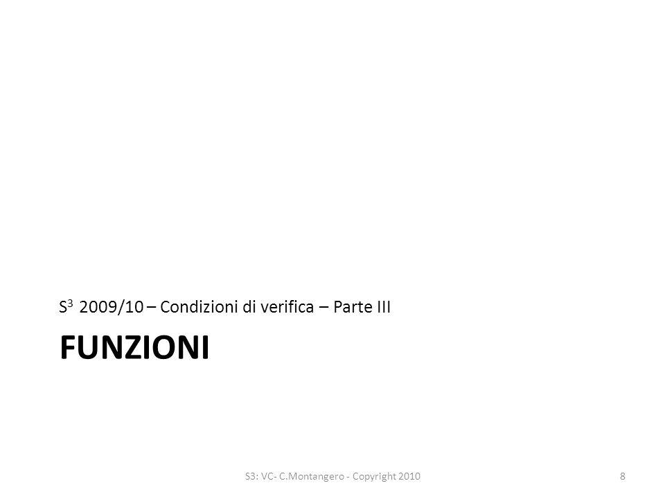 FUNZIONI S 3 2009/10 – Condizioni di verifica – Parte III 8S3: VC- C.Montangero - Copyright 2010