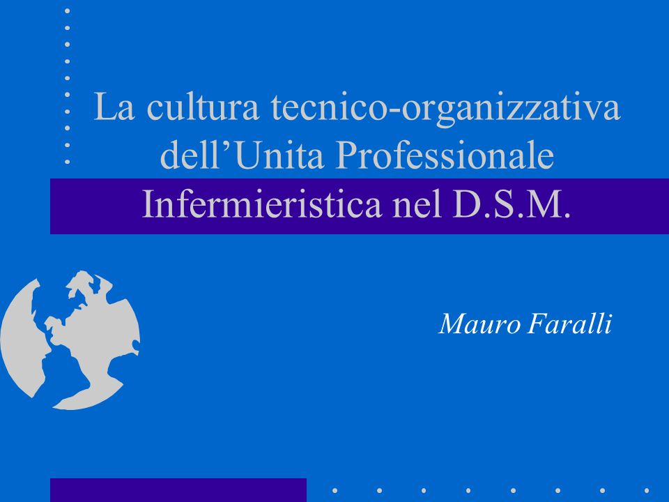 La cultura tecnico-organizzativa dellUnita Professionale Infermieristica nel D.S.M. Mauro Faralli