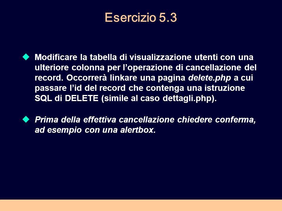 Esercizio 5.3 Modificare la tabella di visualizzazione utenti con una ulteriore colonna per loperazione di cancellazione del record. Occorrerà linkare
