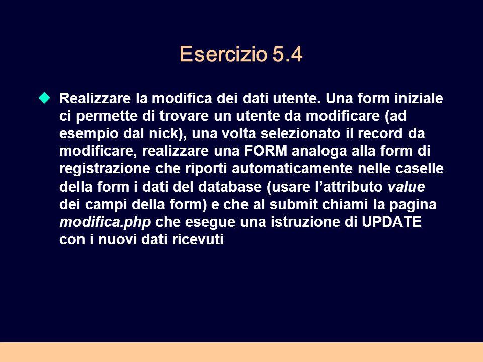 Esercizio 5.4 Realizzare la modifica dei dati utente. Una form iniziale ci permette di trovare un utente da modificare (ad esempio dal nick), una volt