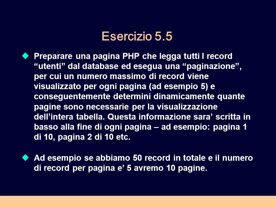 Esercizio 5.5 Preparare una pagina PHP che legga tutti I record utenti dal database ed esegua una paginazione, per cui un numero massimo di record vie