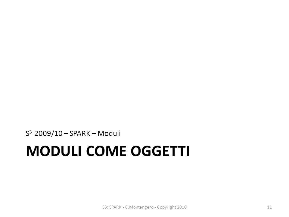 MODULI COME OGGETTI S 3 2009/10 – SPARK – Moduli 11S3: SPARK - C.Montangero - Copyright 2010