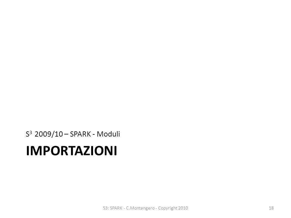 IMPORTAZIONI S 3 2009/10 – SPARK - Moduli 18S3: SPARK - C.Montangero - Copyright 2010