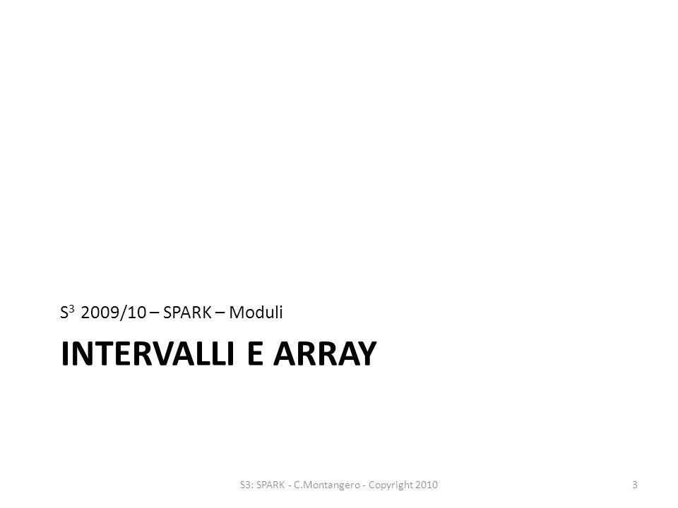 INTERVALLI E ARRAY S 3 2009/10 – SPARK – Moduli 3S3: SPARK - C.Montangero - Copyright 2010