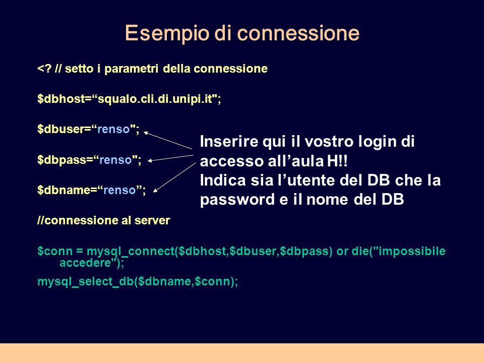 Esempio di connessione <? // setto i parametri della connessione $dbhost=squalo.cli.di.unipi.it