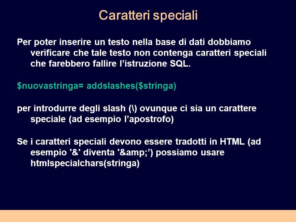 Caratteri speciali Per poter inserire un testo nella base di dati dobbiamo verificare che tale testo non contenga caratteri speciali che farebbero fallire listruzione SQL.