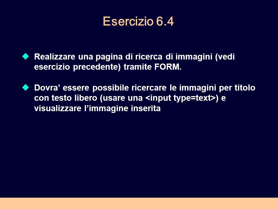 Esercizio 6.4 Realizzare una pagina di ricerca di immagini (vedi esercizio precedente) tramite FORM.