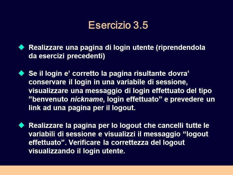 Esercizio 3.6 In relazione allesercizio precedente, realizzare una ulteriore pagina dellapplicazione che risulti visibile ai soli utenti registrati.