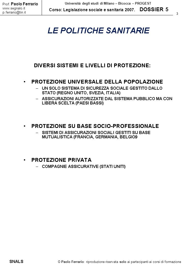 3 © Paolo Ferrario: riproduzione riservata solo ai partecipanti ai corsi di formazione Prof. Paolo Ferrario www.segnalo.it p.ferrario@tin.it Universit