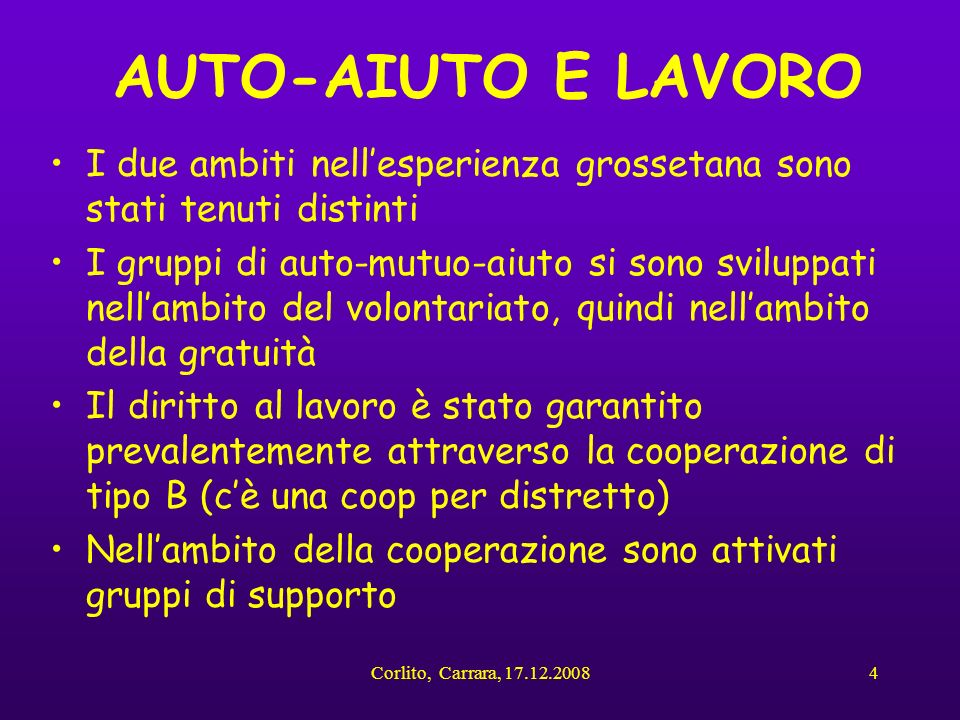 Corlito, Carrara, 17.12.20084 AUTO-AIUTO E LAVORO I due ambiti nellesperienza grossetana sono stati tenuti distinti I gruppi di auto-mutuo-aiuto si so