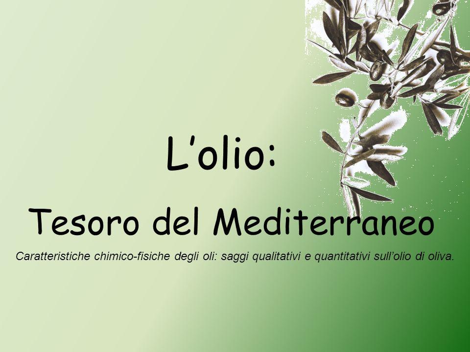 Lolio: Tesoro del Mediterraneo Caratteristiche chimico-fisiche degli oli: saggi qualitativi e quantitativi sullolio di oliva.