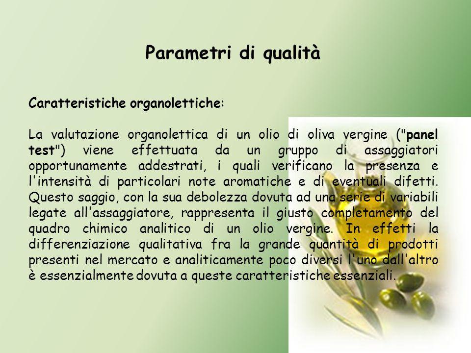 Parametri di qualità Caratteristiche organolettiche: La valutazione organolettica di un olio di oliva vergine (