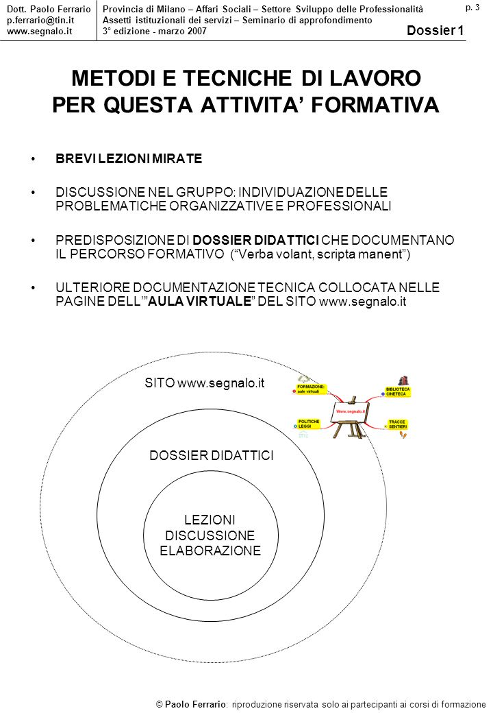 p. 3 © Paolo Ferrario: riproduzione riservata solo ai partecipanti ai corsi di formazione Dott. Paolo Ferrario p.ferrario@tin.it www.segnalo.it Provin