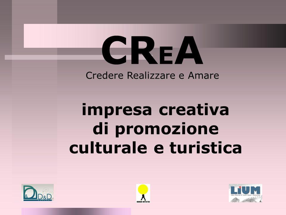 CR E A Credere Realizzare e Amare impresa creativa di promozione culturale e turistica