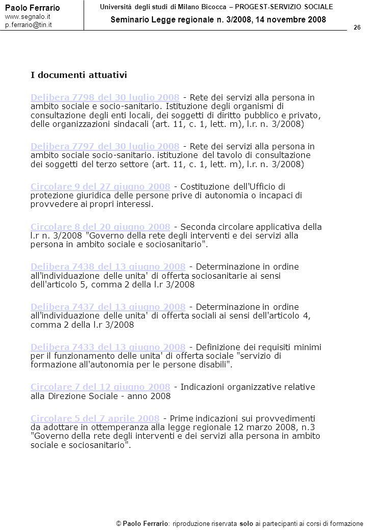26 © Paolo Ferrario: riproduzione riservata solo ai partecipanti ai corsi di formazione Paolo Ferrario www.segnalo.it p.ferrario@tin.it Università degli studi di Milano Bicocca – PROGEST-SERVIZIO SOCIALE Seminario Legge regionale n.