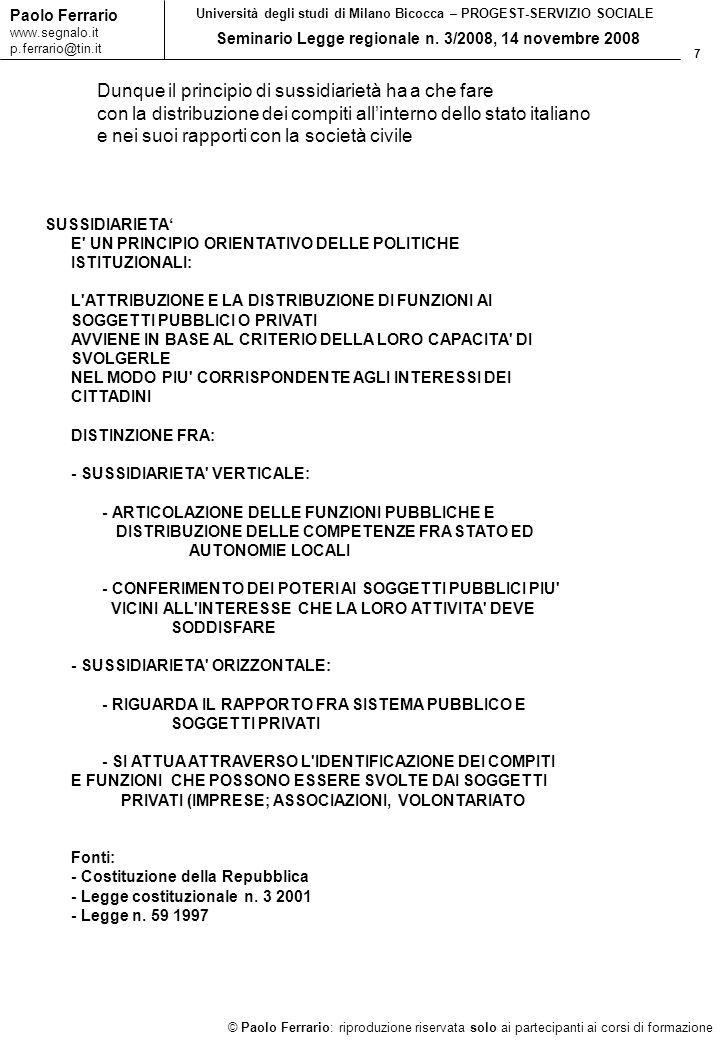 7 © Paolo Ferrario: riproduzione riservata solo ai partecipanti ai corsi di formazione Paolo Ferrario www.segnalo.it p.ferrario@tin.it Università degli studi di Milano Bicocca – PROGEST-SERVIZIO SOCIALE Seminario Legge regionale n.