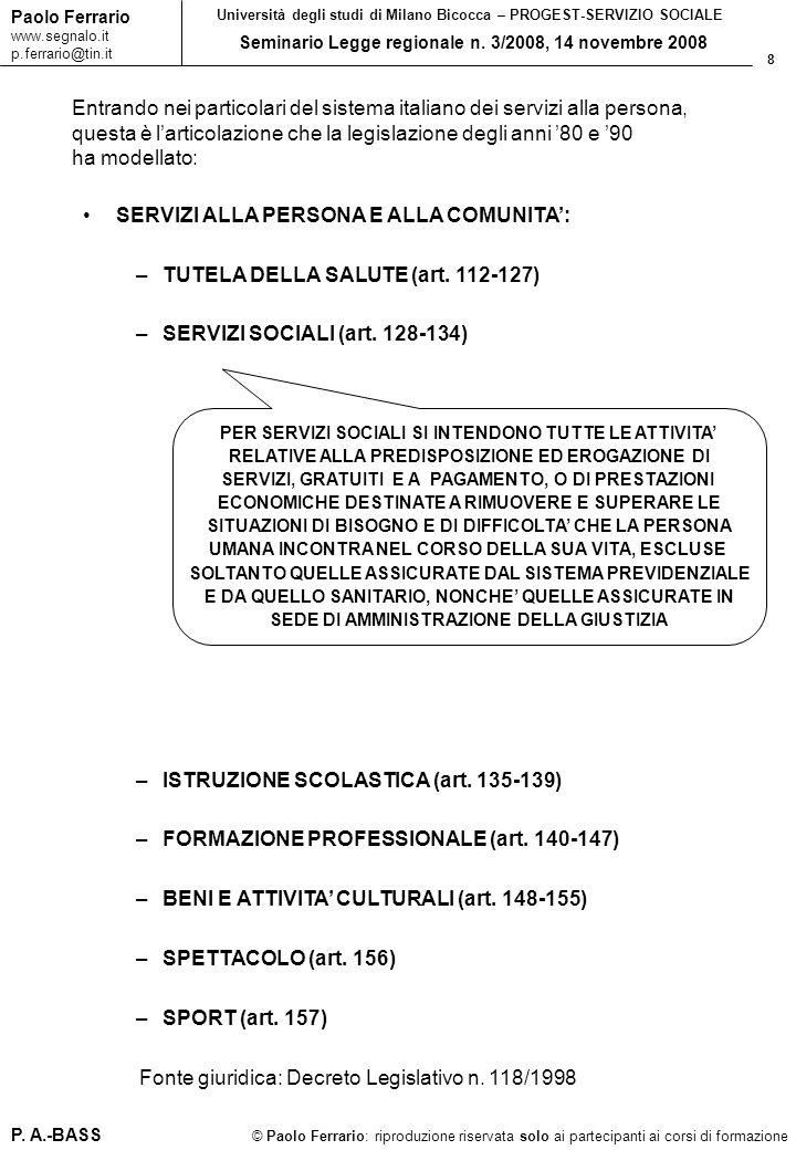 8 © Paolo Ferrario: riproduzione riservata solo ai partecipanti ai corsi di formazione Paolo Ferrario www.segnalo.it p.ferrario@tin.it Università degli studi di Milano Bicocca – PROGEST-SERVIZIO SOCIALE Seminario Legge regionale n.