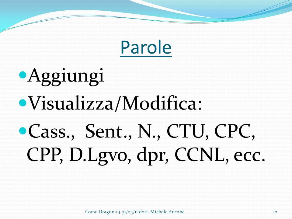 Parole Aggiungi Visualizza/Modifica: Cass., Sent., N., CTU, CPC, CPP, D.Lgvo, dpr, CCNL, ecc.