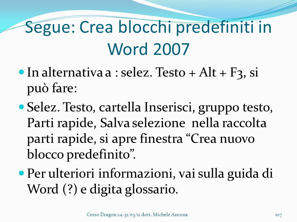 Segue: Crea blocchi predefiniti in Word 2007 In alternativa a : selez.