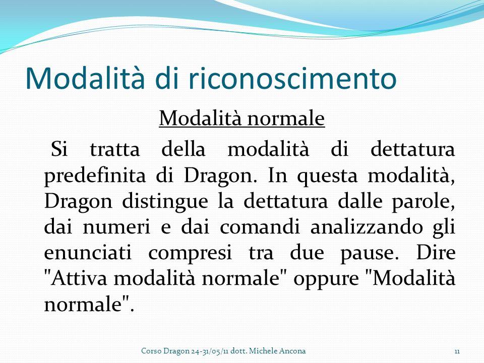Modalità di riconoscimento Modalità normale Si tratta della modalità di dettatura predefinita di Dragon.