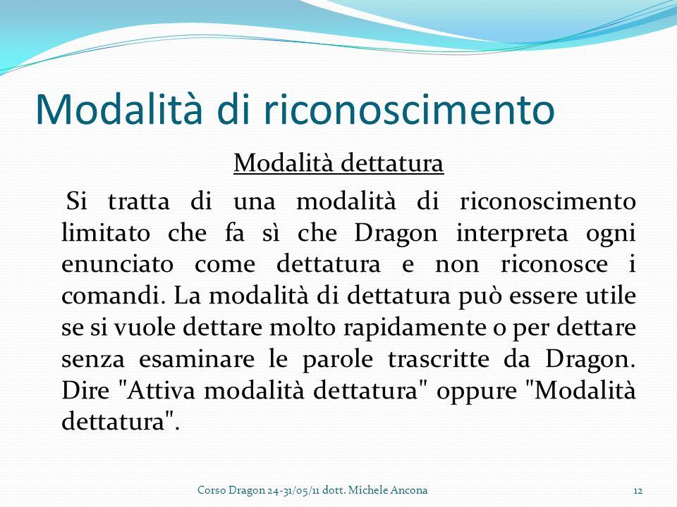 Modalità di riconoscimento Modalità dettatura Si tratta di una modalità di riconoscimento limitato che fa sì che Dragon interpreta ogni enunciato come dettatura e non riconosce i comandi.