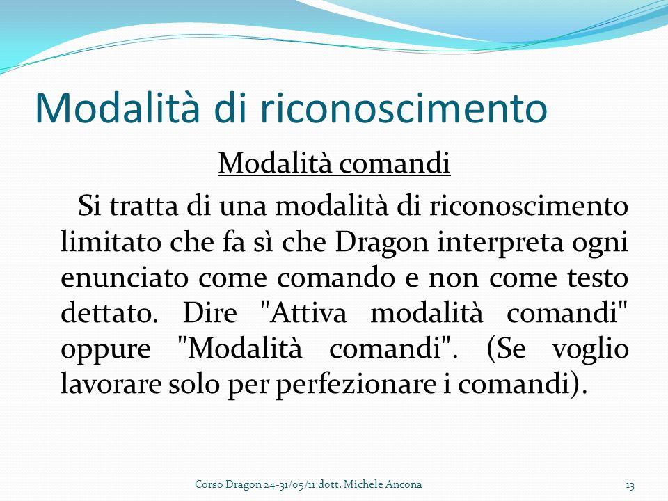 Modalità di riconoscimento Modalità comandi Si tratta di una modalità di riconoscimento limitato che fa sì che Dragon interpreta ogni enunciato come comando e non come testo dettato.
