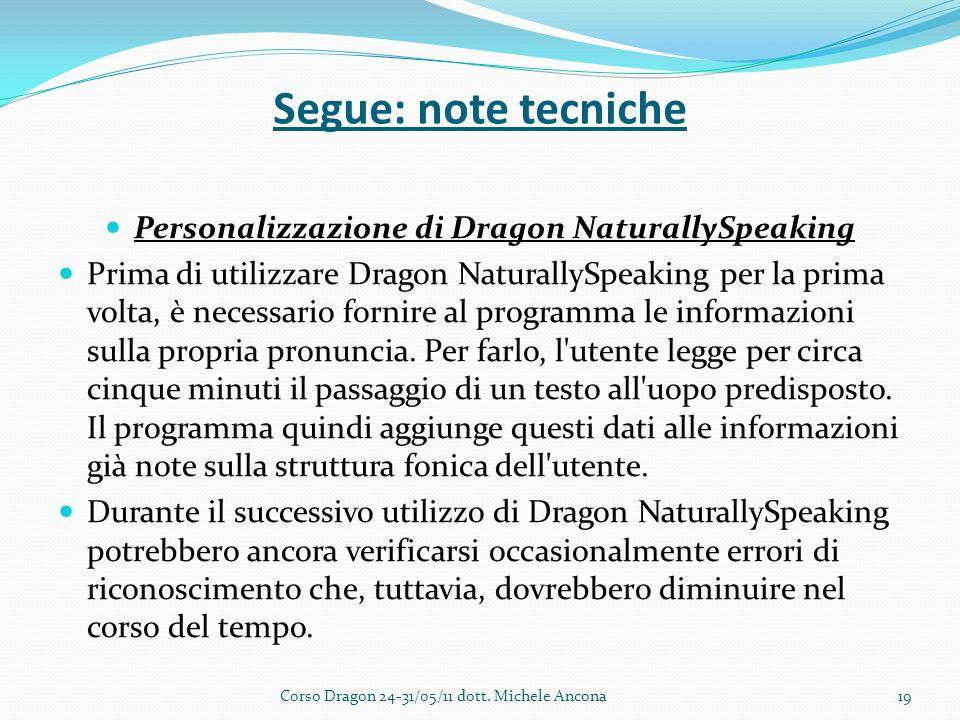 Segue: note tecniche Personalizzazione di Dragon NaturallySpeaking Prima di utilizzare Dragon NaturallySpeaking per la prima volta, è necessario fornire al programma le informazioni sulla propria pronuncia.