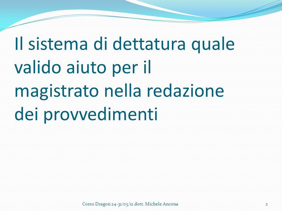 Il sistema di dettatura quale valido aiuto per il magistrato nella redazione dei provvedimenti Corso Dragon 24-31/05/11 dott.