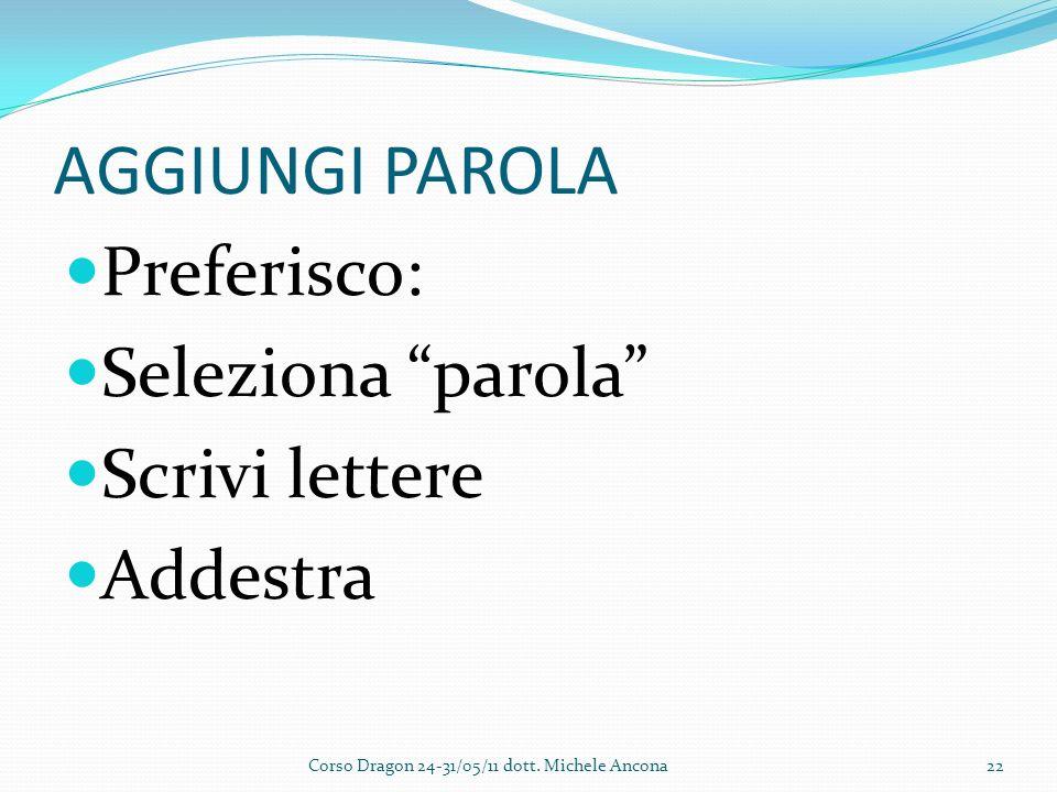 AGGIUNGI PAROLA Preferisco: Seleziona parola Scrivi lettere Addestra Corso Dragon 24-31/05/11 dott.