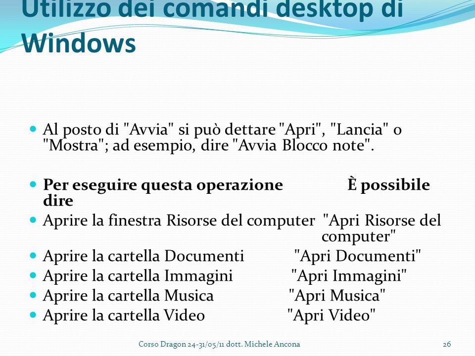 Utilizzo dei comandi desktop di Windows Al posto di Avvia si può dettare Apri , Lancia o Mostra ; ad esempio, dire Avvia Blocco note .