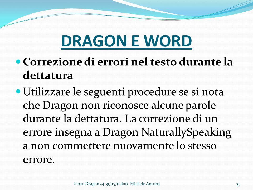DRAGON E WORD Correzione di errori nel testo durante la dettatura Utilizzare le seguenti procedure se si nota che Dragon non riconosce alcune parole durante la dettatura.