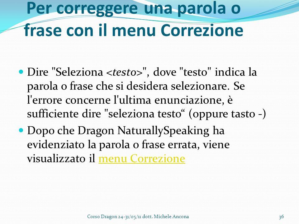 Per correggere una parola o frase con il menu Correzione Dire Seleziona , dove testo indica la parola o frase che si desidera selezionare.
