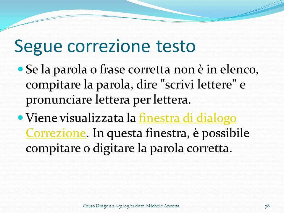Segue correzione testo Se la parola o frase corretta non è in elenco, compitare la parola, dire scrivi lettere e pronunciare lettera per lettera.