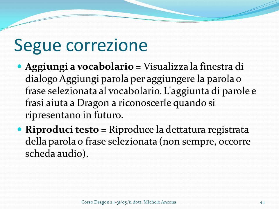 Segue correzione Aggiungi a vocabolario = Visualizza la finestra di dialogo Aggiungi parola per aggiungere la parola o frase selezionata al vocabolario.