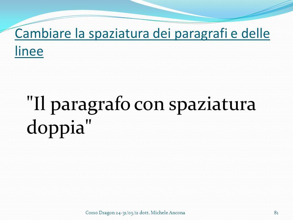 Cambiare la spaziatura dei paragrafi e delle linee Il paragrafo con spaziatura doppia Corso Dragon 24-31/05/11 dott.