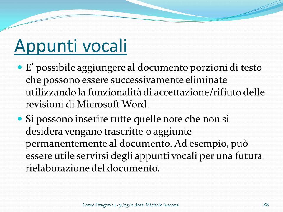 Appunti vocali E possibile aggiungere al documento porzioni di testo che possono essere successivamente eliminate utilizzando la funzionalità di accettazione/rifiuto delle revisioni di Microsoft Word.