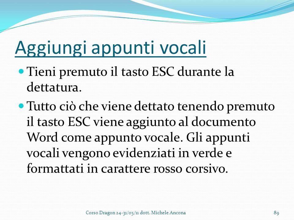 Aggiungi appunti vocali Tieni premuto il tasto ESC durante la dettatura.