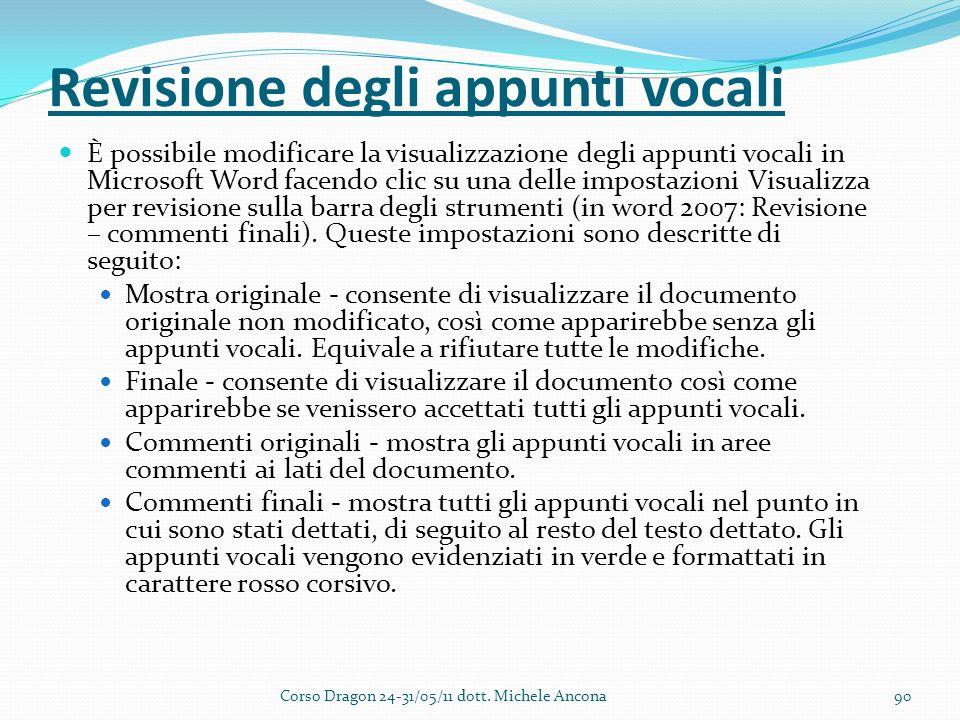 Revisione degli appunti vocali È possibile modificare la visualizzazione degli appunti vocali in Microsoft Word facendo clic su una delle impostazioni Visualizza per revisione sulla barra degli strumenti (in word 2007: Revisione – commenti finali).
