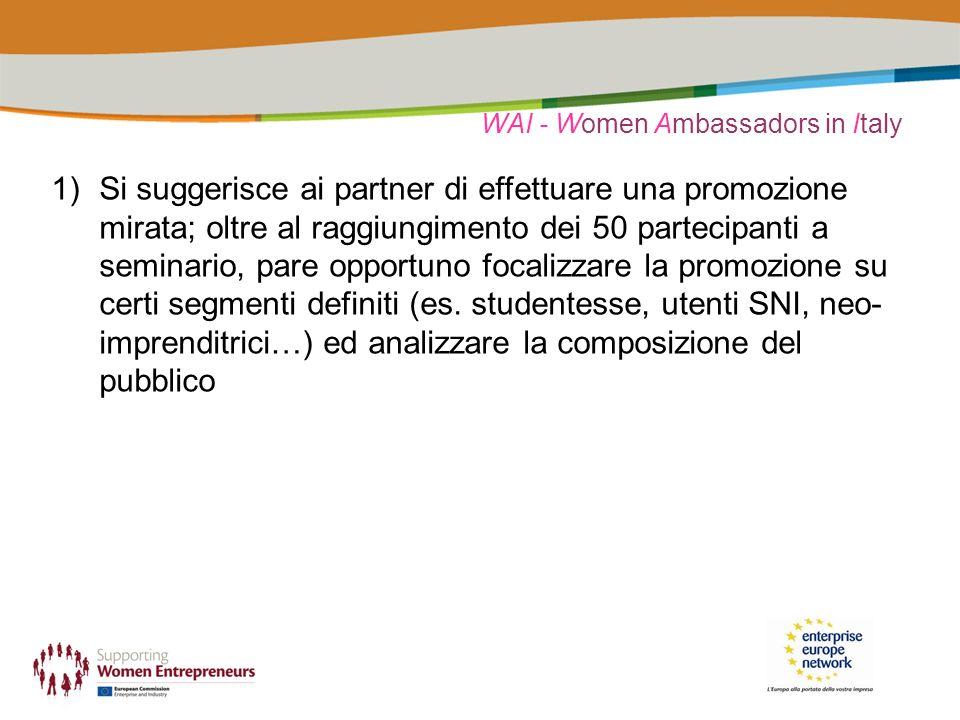 WAI - Women Ambassadors in Italy 1)Si suggerisce ai partner di effettuare una promozione mirata; oltre al raggiungimento dei 50 partecipanti a seminario, pare opportuno focalizzare la promozione su certi segmenti definiti (es.