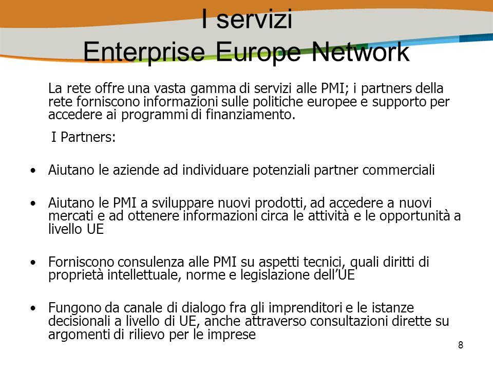 8 I servizi Enterprise Europe Network La rete offre una vasta gamma di servizi alle PMI; i partners della rete forniscono informazioni sulle politiche europee e supporto per accedere ai programmi di finanziamento.