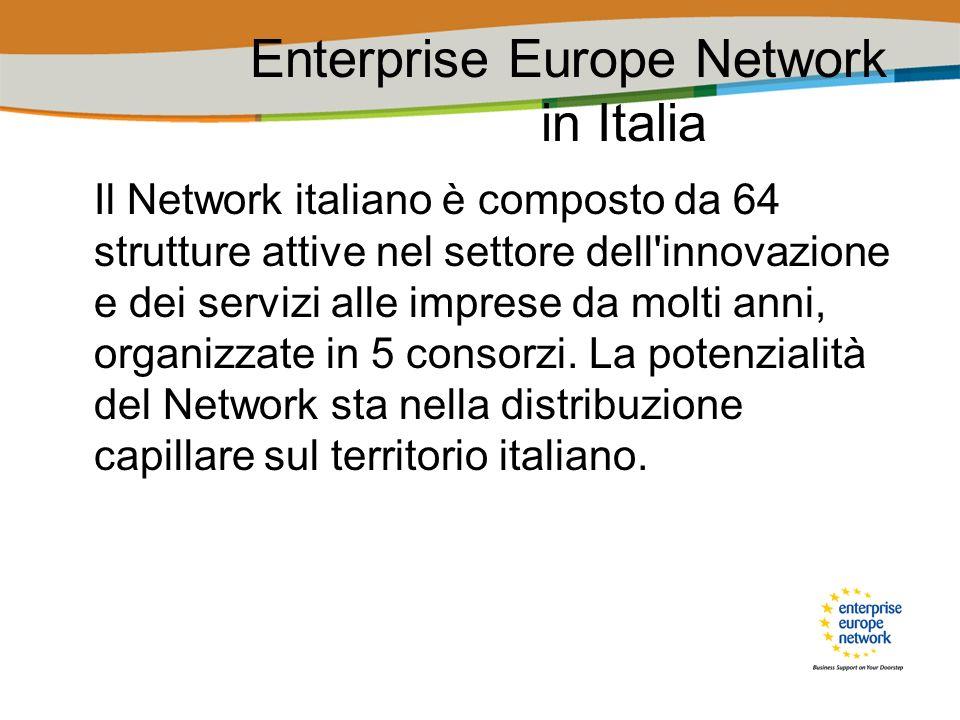 Enterprise Europe Network in Italia Il Network italiano è composto da 64 strutture attive nel settore dell'innovazione e dei servizi alle imprese da m
