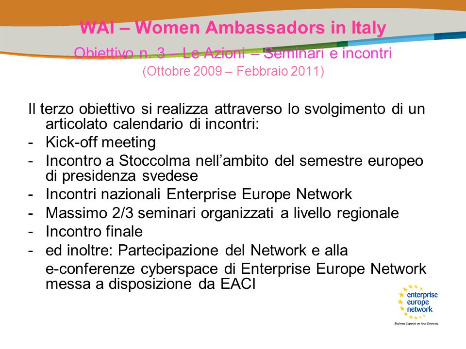 WAI – Women Ambassadors in Italy Obiettivo n. 3 – Le Azioni – Seminari e incontri (Ottobre 2009 – Febbraio 2011) Il terzo obiettivo si realizza attrav