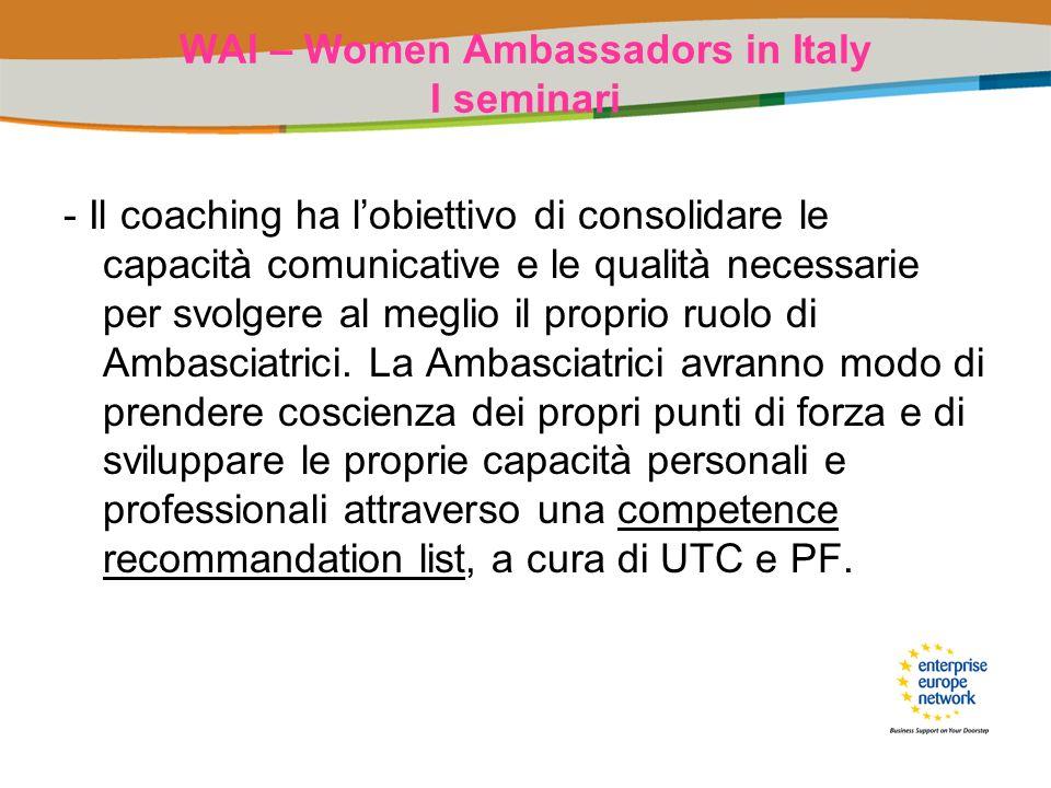 WAI – Women Ambassadors in Italy I seminari - Il coaching ha lobiettivo di consolidare le capacità comunicative e le qualità necessarie per svolgere a