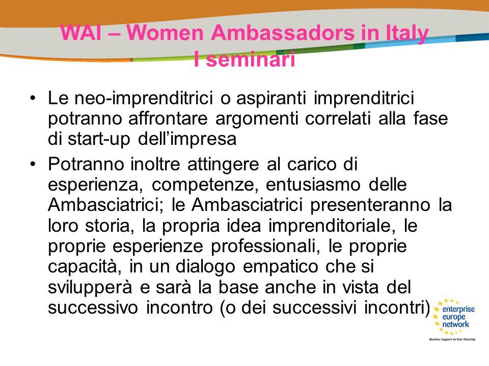 WAI – Women Ambassadors in Italy I seminari Le neo-imprenditrici o aspiranti imprenditrici potranno affrontare argomenti correlati alla fase di start-