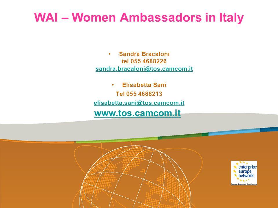 WAI – Women Ambassadors in Italy Sandra Bracaloni tel 055 4688226 sandra.bracaloni@tos.camcom.it sandra.bracaloni@tos.camcom.it Elisabetta Sani Tel 05
